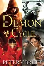 The Demon Cycle 5-Book Bundle - The Warded Man, The Desert Spear, The Daylight War, The Skull Throne, The Core ebook by Peter V. Brett