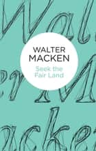 Seek the Fair Land ebook by Walter Macken