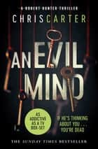 An Evil Mind - A brilliant serial killer thriller, featuring the unstoppable Robert Hunter ebook by Chris Carter