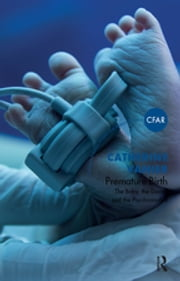 Premature Birth - The Baby, the Doctor and the Psychoanalyst ebook by Catherine Vanier