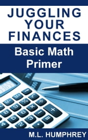 Juggling Your Finances: Basic Math Primer ebook by M.L. Humphrey
