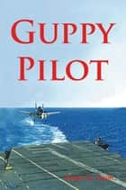 Guppy Pilot ebook by Roger Smith