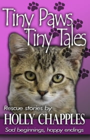 Tiny Paws - Sad beginnings, happy endings ebook by Holly Chapples