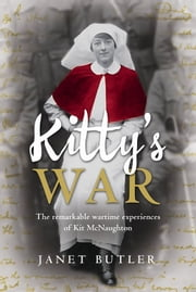 Kitty's War - The remarkable wartime experiences of Kit McNaughton ebook by Janet Butler