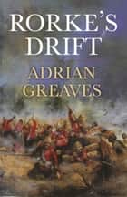 Rorke's Drift ebook by Adrian Greaves