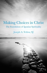 Making Choices In Christ ebook by Joseph A. Tetlow,SJ