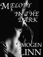 Melody in the Dark (Blindfolded BDSM Gangbang Erotica) ebook by Imogen Linn
