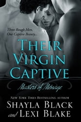 Their Virgin Captive, Masters of Ménage, Book 1 ebook by Shayla Black,Lexi Blake