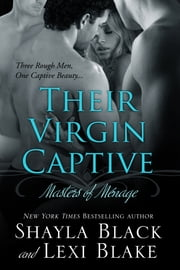 Their Virgin Captive, Masters of Ménage, Book 1 ebook by Shayla Black, Lexi Blake