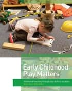 Early Childhood Play Matters - Intentional teaching through play: birth to six years ebook by Kathy Walker, Shona Bass