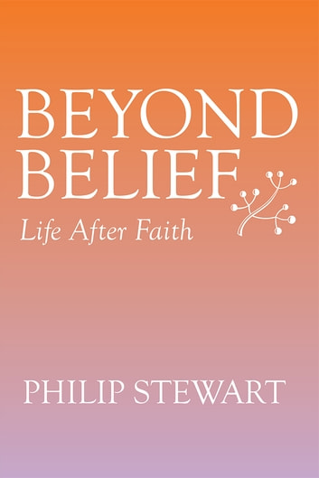 Beyond Belief - Life After Faith ebook by Philip Stewart