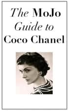 The MoJo Guide to Coco Chanel ebook by Mojo Guides