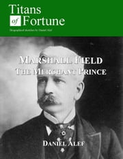 Marshall Field: The Merchant Prince ebook by Daniel Alef
