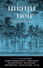 Miami Noir: The Classics ebook by Les Standiford, Marjory Stoneman Douglas, Elmore Leonard,...