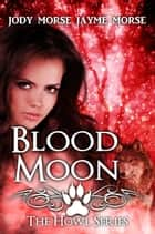 Blood Moon - Howl, #2 ebook by Jayme Morse, Jody Morse