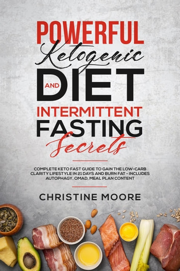 Powerful Ketogenic Diet and Intermittent Fasting Secrets: Complete Keto  Fast Guide to Gain the Low-Carb Clarity Lifestyle in 21 Days and Burn Fat -