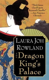 The Dragon King's Palace - A Novel ebook by Laura Joh Rowland