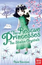 The Rescue Princesses: The Stolen Crystals ebook by Paula Harrison