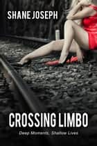 Crossing Limbo - Deep Moments, Shallow Lives 電子書 by Shane Joseph