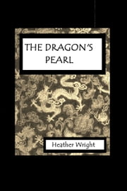 The Dragon's Pearl ebook by Heather Wright