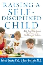 Raising a Self-Disciplined Child: Help Your Child Become More Responsible, Confident, and Resilient ebook by Sam Goldstein, Robert Brooks