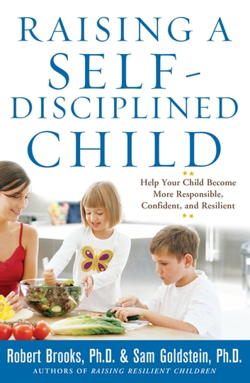 Raising a Self-Disciplined Child: Help Your Child Become More Responsible, Confident, and Resilient ebook by Sam Goldstein,Robert Brooks