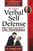 Dr Scott's Verbal Self Defense in The Workplace: Proven Psychological Secrets to Help You Beat The Office Bully