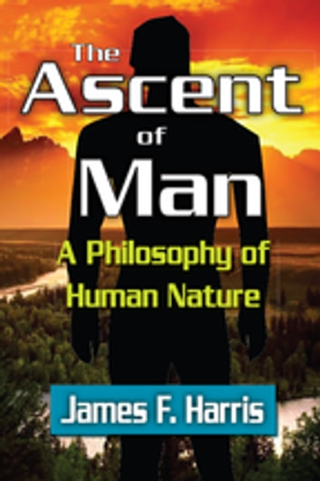 The Ascent of Man - A Philosophy of Human Nature ebook by James F. Harris