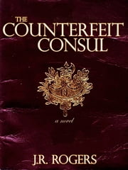 The Counterfeit Consul ebook by JR Rogers