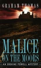 Malice on the Moors ebook by Graham Thomas