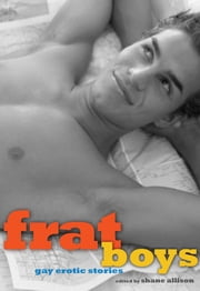 Frat Boys - Gay Erotic Stories ebook by Shane Allison