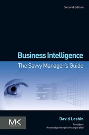 Business Intelligence - The Savvy Manager's Guide ebook by David Loshin