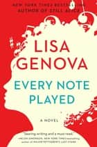 Every Note Played ebook by Lisa Genova