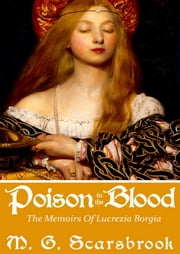 Poison In The Blood - The Memoirs Of Lucrezia Borgia ebook by M. G. Scarsbrook