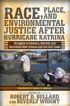 Race, Place, and Environmental Justice After Hurricane Katrina - Struggles to Reclaim, Rebuild, and Revitalize New Orleans and the Gulf Coast eBook by Robert D. Bullard