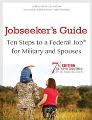 Job Seeker's Guide , 7th Ed - Ten Steps to a Federal Job for Military Personnel and Spouses ebook by Kathryn Troutman