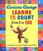 Curious George Learns to Count from 1 to 100 ebook by H. A. Rey