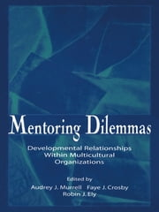 Mentoring Dilemmas - Developmental Relationships Within Multicultural Organizations ebook by Audrey J. Murrell, Faye J. Crosby, Robin J. Ely