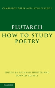 Plutarch: How to Study Poetry (De audiendis poetis) ebook by Plutarch,Richard Hunter,Donald Russell