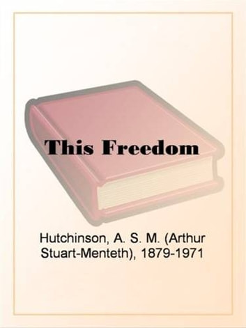 This Freedom ebook by A. S. M. Hutchinson
