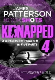 Kidnapped - Part 4 - BookShots ebook by James Patterson
