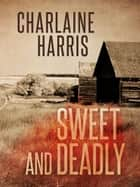 Sweet and Deadly ebook by Charlaine Harris