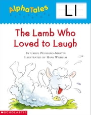 AlphaTales: L: The Lamb Who Loved to Laugh: An Irresistible Animal Storybook That Builds Phonemic Awareness & Teaches All About the Letter L! ebook by Pugliano-Martin, Carol