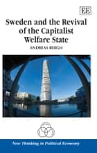 Sweden and the Revival of the Capitalist Welfare State ebook by Bergh, A.