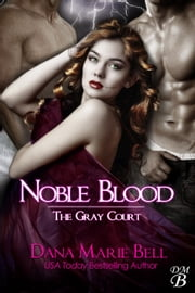 Noble Blood - The Gray Court, #2 ebook by Dana Marie Bell