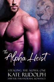 The Alpha Heist ebook by Kate Rudolph