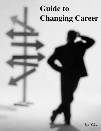 Guide to Changing Career ebook by V.T.