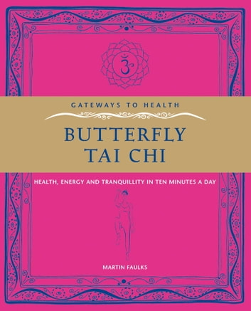 Butterfly Tai Chi - Health, Energy and Tranquillity in 10 Minutes a Day ebook by Martin Faulks
