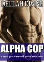 Alpha Cop ebook by Delilah Divine