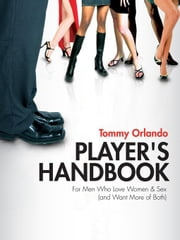 Player's Handbook Volume 1 - Pickup and Seduction Secrets For Men Who Love Women & Sex (and Want More of Both) ebook by Orlando, Tommy